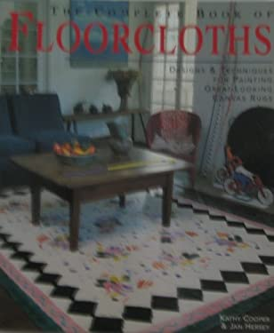 The Complete Book of Floorcloths: Designs & Techniques for Painting Great-Looking Canvas Rugs 9781579903053