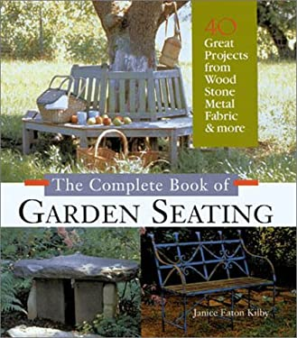 The Complete Book of Garden Seating: Great Projects from Wood, Stone, Metal, Fabric & More 9781579902094