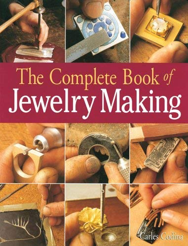 The Complete Book of Jewelry Making: A Full-Color Introduction to the Jeweler's Art 9781579901882