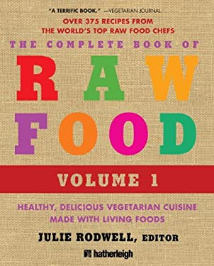 The Complete Book of Raw Food: Healthy, Delicious Vegetarian Cuisine Made with Living Foods 9781578263530