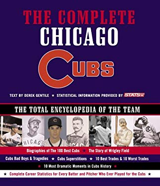 The Complete Chicago Cubs: The Total Encyclopedia of the Team 9781579122416