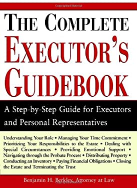 The Complete Executor's Guidebook: A Step-By-Step Guide for Executors and Perosnal Representatives 9781572486041