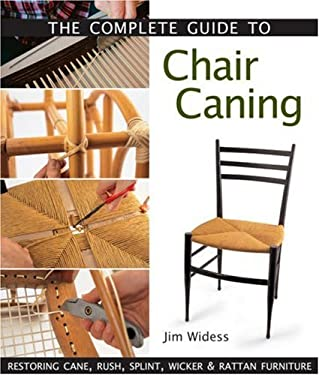 The Complete Guide to Chair Caning: Restoring Cane, Rush, Splint, Wicker & Rattan Furniture 9781579906139