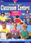The Complete Guide to Classroom Centers: Teacher Resource Books and Planners 9781574716023