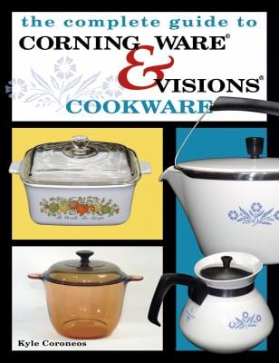 The Complete Guide to Corning Ware & Visions Cookware 9781574324686