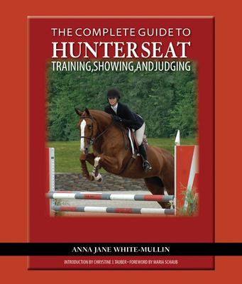 The Complete Guide to Hunter Seat Training, Showing, and Judging: On the Flat and Over Fences 9781570764080