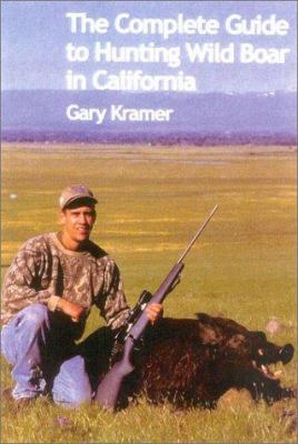 The Complete Guide to Hunting Wild Boar in California 9781571572691