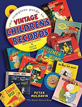 The Complete Guide to Vintage Children's Records: Identification & Value Guide 9781574325096