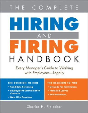 The Complete Hiring and Firing Handbook: Every Manager's Guide to Working with Employees--Legally 9781572484580