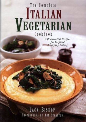 The Complete Italian Vegetarian Cookbook: 350 Essential Recipes for Inspired Everyday Eating 9781576300442