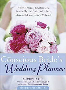 The Conscious Bride's Wedding Planner: How to Prepare Emotionally, Practically, and Spiritually for a Meaningful and Joyous Wedding 9781572243453