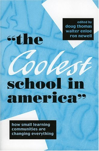 The Coolest School in America: How Small Learning Communities Are Changing Everything 9781578861866