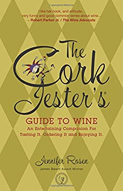 The Cork Jester's Guide to Wine: An Entertaining Companion for Tasting It, Ordering It & Enjoying It 9781578602773