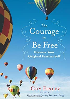 The Courage to Be Free: Discover Your Original Fearless Self 9781578634750