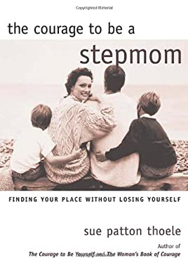 The Courage to Be a Stepmom: Finding Your Place Without Losing Yourself 9781571781291