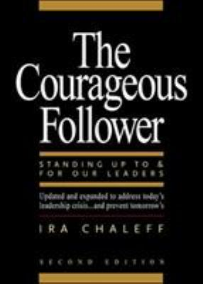 Courageous Follower: Standing Up to & for Our Leaders 9781576752470