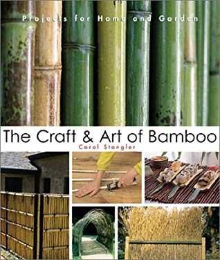 The Craft & Art of Bamboo: 30 Elegant Projects to Make for Home and Garden 9781579901912