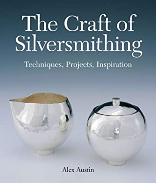 The Craft of Silversmithing: Techniques, Projects, Inspiration 9781579904494