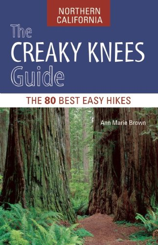 The Creaky Knees Guide Northern California: The 80 Best Easy Hikes 9781570617416
