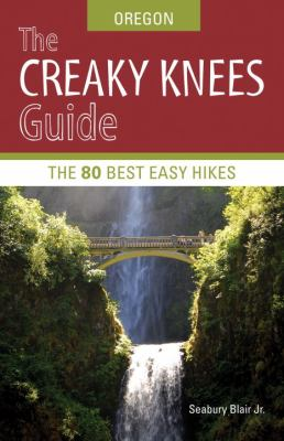 The Creaky Knees Guide: Oregon: The 80 Best Easy Hikes 9781570616273