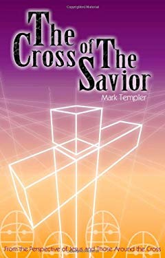 The Cross of the Savior: From the Perspective of Jesus and Those Around the Cross 9781577822042
