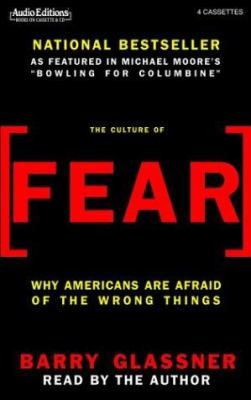 The Culture of Fear: Why Americans Are Afraid of the Wrong Things 9781572703537