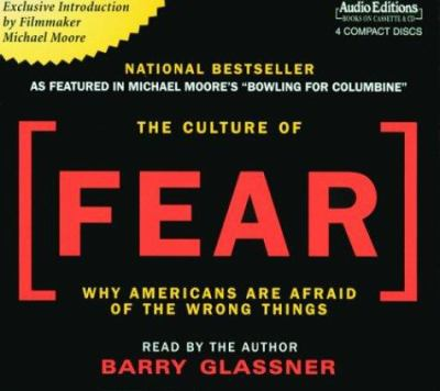 The Culture of Fear: Why Americans Are Afraid of the Wrong Things 9781572703544