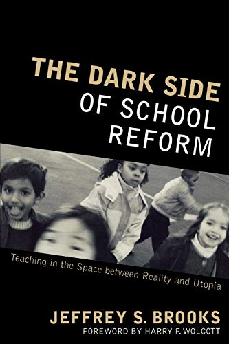 The Dark Side of School Reform: Teaching in the Space Between Reality and Utopia 9781578863051