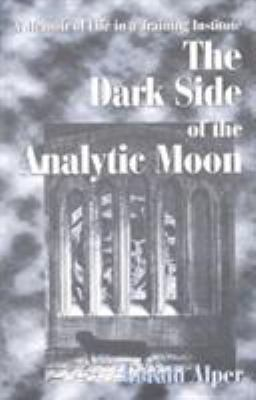 The Dark Side of the Analytic Moon: A Memoir of Life in a Training Institute 9781573090162