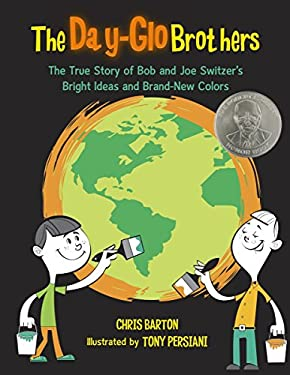 The Day-Glo Brothers: The True Story of Bob and Joe Switzer's Bright Ideas and Brand-New Colors 9781570916731
