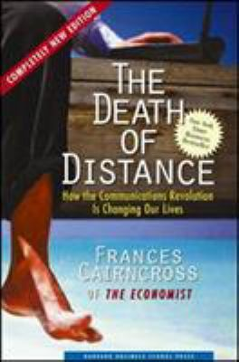 The Death of Distance: How the Communications Revolution Is Changing Our Lives 9781578514380