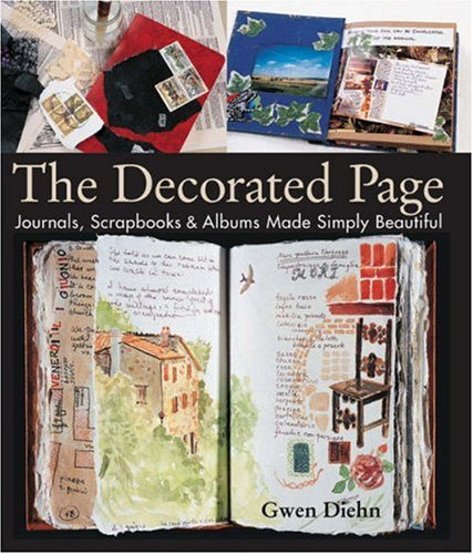 The Decorated Page: Journals, Scrapbooks & Albums Made Simply Beautiful 9781579905125
