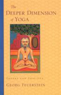 The Deeper Dimension of Yoga: Theory and Practice 9781570629358