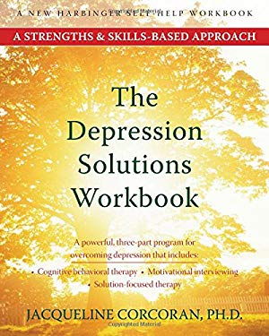 The Depression Solutions Workbook: A Strengths & Skills-Based Approach 9781572245785