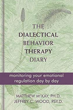 The Dialectical Behavior Therapy Diary: Monitoring Your Emotional Regulation Day by Day 9781572249561