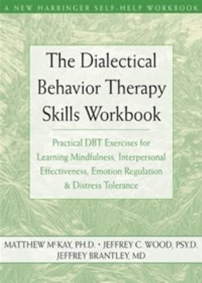 The Dialectical Behavior Therapy Skills Workbook: Practical Dbt Exercises for Learning Mindfulness, Interpersonal Effectiveness, Emotion Regulation & 9781572245136