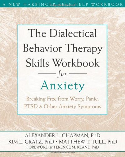 The Dialectical Behavior Therapy Skills Workbook for Anxiety: Breaking Free from Worry, Panic, PTSD, and Other Anxiety Symptoms 9781572249547