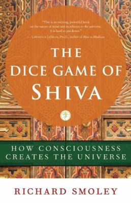 The Dice Game of Shiva: How Consciousness Creates the Universe 9781577316442