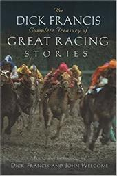 The Dick Francis Complete Treasury of Great Racing Stories