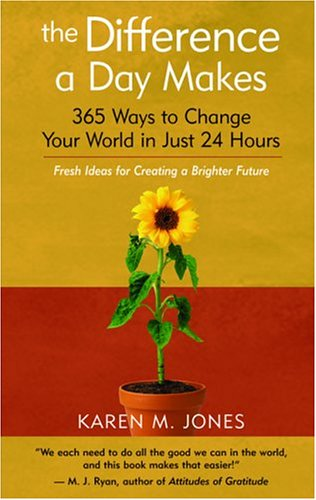 The Difference a Day Makes: 365 Ways to Change Your World in Just 24 Hours 9781577314752