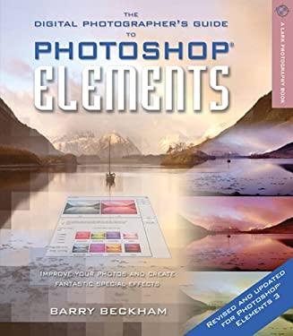 The Digital Photographer's Guide to Photoshop Elements, Revised & Updated: Improve Your Photos and Create Fantastic Special Effects 9781579907044