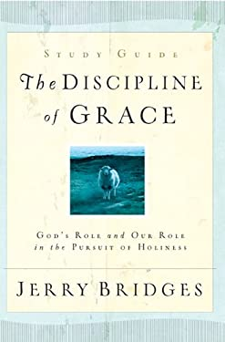 The Discipline of Grace: God's Role and Our Role in the Pursuit of Holiness 9781576839904
