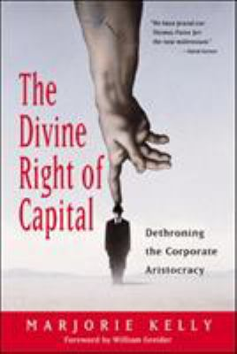 The Divine Right of Capital: Dethroning the Corporate Aristocracy 9781576752371