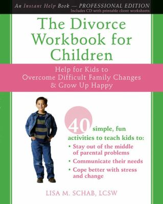The Divorce Workbook for Children: Help for Kids to Overcome Difficult Family Changes & Grow Up Happy [With CDROM] 9781572246591