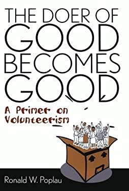 The Doer of Good Becomes Good: A Primer on Volunteerism 9781578860821