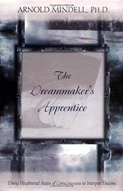 The Dreammaker's Apprentice: Using Heightened States of Consciousness to Interpret Dreams 9781571742292