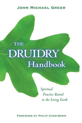 The Druidry Handbook: Spiritual Practice Rooted in the Living Earth 9781578633548