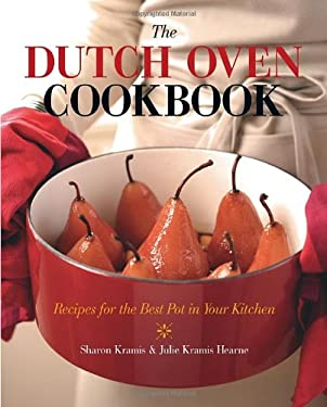 The Dutch Oven Cookbook: Recipes for the Best Pot in Your Kitchen 9781570614989