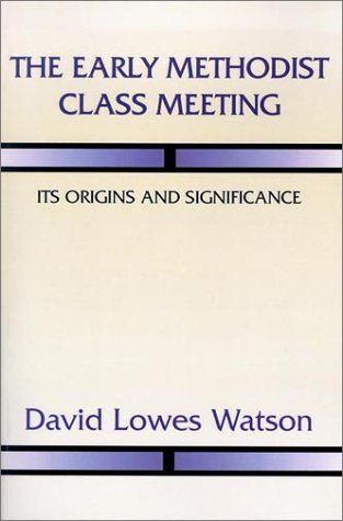 The Early Methodist Class Meeting: Its Origins and Significance 9781579109394
