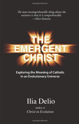 The Emergent Christ: Exploring the Meaning of Catholic in an Evolutionary Universe 9781570759086